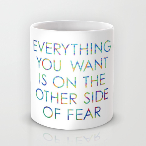 Everything you want is on the other side of fear Artwork by Claudia Owen for Society6 Mug