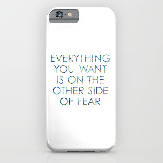 Everything you want is on the other side of fear Artwork by Claudia Owen for Society6 Phone Cover