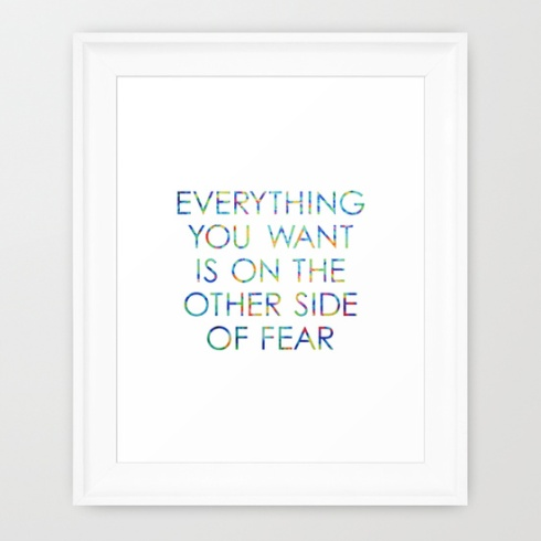 Everything you want is on the other side of fear Artwork by Claudia Owen for Society6 Print